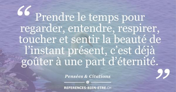Prendre Le Temps Pour Regarder Entendre Respirer Toucher Et Sentir La Beaute De L Instant Present C Est Deja Gouter A Une Part D Eternite